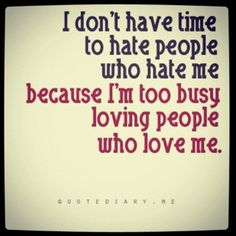 Love the ones that love you; forget the ones that don't..