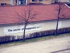 Don't worry guys, everything is going to be OK. The secret of happiness is...