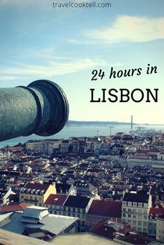 24 hours in Lisbon, Portugal | Travel Cook Tell