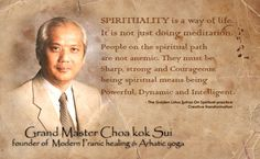 #Spirituality is a way of life. It is not just doing #meditation. #People on the spiritual path are not anemic. They must be #sharp,  #strong and #courageous. Being #powerful, #dynamic and #intelligent.  #GoldenLotusSutra on #SpiritualPractice #CreativeTransformation  by #GrandmasterChoaKokSui / #GMCKS #founder of #Modern #Pranic #Healing and #Arhatic #Yoga