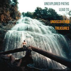 """""""Unexplored paths lead to undiscovered treasures.""""  ― Constance Chuks Friday"""
