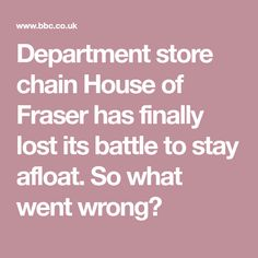 Department store chain House of Fraser has finally lost its battle to stay afloat. So what went wrong? House Of Fraser, Department Store, Battle, Lost, Retail, Chain, Necklaces, Sleeve, Retail Merchandising