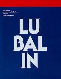 Herb Lubalin: American Graphic Designer (1918–81)  ADRIAN SHAUGNESSY Chosen by Rick Poynor