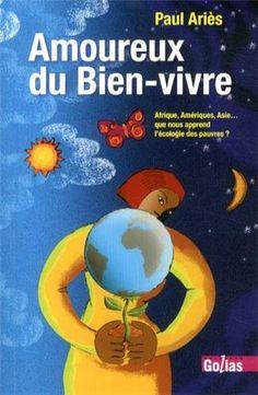 Amazon.fr - Amoureux du Bien-vivre : Afrique, Amériques, Asie... que nous apprend l'écologie des pauvres ? - Paul ARIES - Livres