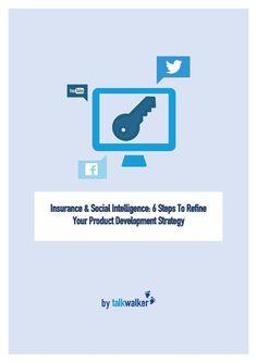 Inteligencia social y seguros en 6 pasos para mejorar el desarrollo de productos:  Insurance & social intelligence 6 steps to refine your product development strategy by Talkwalker via slideshare