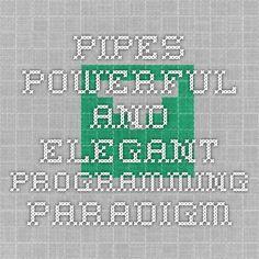 Pipes -- powerful and elegant programming paradigm Programming Tools, Programming Languages, Pipes, Script, Coding, Elegant, Classy, Script Typeface, Scripts