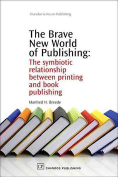 The Brave New World of Publishing: The Symbiotic Relationship Between Printing and Book Publishing