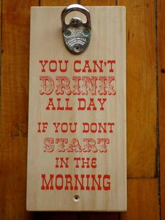 Drinking Quote Bottle Opener