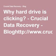 Why hard drive is clicking? - Crucial Data Recovery - Blog  http://www.crucialdatarecovery.com/blog/2016/07/13/hard-drive-is-clicking/
