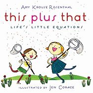 A picture book that combines math concepts, humour, clever word play, and sweetness? Can you say Perfect Teacher Book? I offer you: this plus that: life's little equations by the endlessly creative Amy Krouse Rosenthal.
