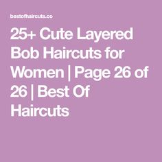 25+ Cute Layered Bob Haircuts for Women | Page 26 of 26 | Best Of Haircuts