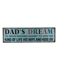 Love this 'Dad's Dream' Wall Sign on #zulily! #zulilyfinds