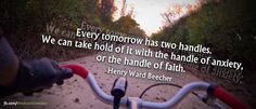 Every tomorrow has two handles. We can take hold of it with the handle of anxiety, or the handle of faith.