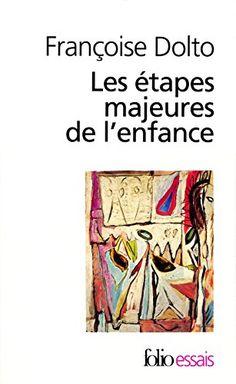 Les étapes majeures de l'enfance - Françoise Dolto LECTURE 1991/1992