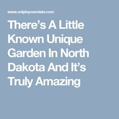 There's A Little Known Unique Garden In North Dakota And It's Truly Amazing