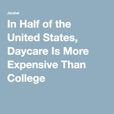 In Half of the United States, Daycare Is More Expensive Than College