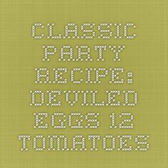 Classic Party Recipe: Deviled Eggs - 12 Tomatoes