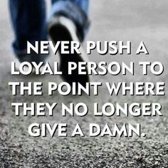 Especially at work, loyalty only goes one way anymore, hate that me & my colleagues and real friends have to find this out the hard way. Cut throat as shit anymore.
