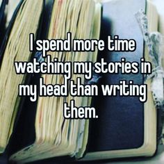 Writer things....That, I think it why writers procrastinate. We're afraid that what we write won't be near as good as the story that's telling itself to us, inside our heads.