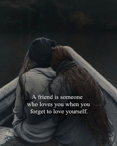 A friend is someone who loves you..