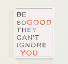 Be so good they can't ignore you  quote art print by TinyTypoTown, $20.00