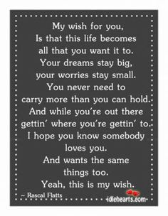 My Wish For You, Is That This Life Becomes All...