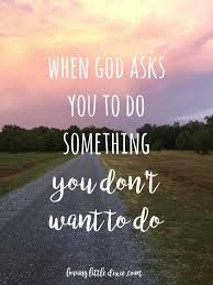 What should you do when God asks you to do something you don't want to do? When we surrender to God's will, He will light our path. Do Love, I Need You, Paid Sick Leave, Surrender To God, Done Quotes, Get Up And Walk, Scripture Quotes, Scriptures, This Is My Story