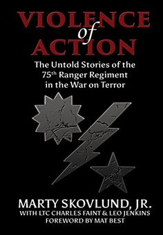 Amazon.com: Violence of Action: The Untold Stories of the 75th Ranger Regiment in the War on Terror eBook: Marty Skovlund Jr., Charles Faint, Leo Jenkins, Matthew Sanders, Mat Best: Kindle Store
