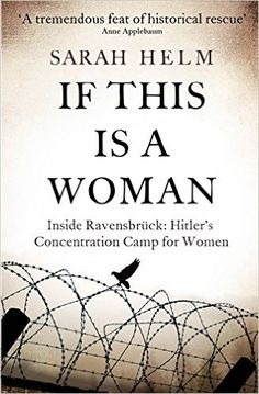 If This is a Woman: Inside Ravensbruck: Hitler's Concentration Camp for Women: Sarah Helm: 9781408705384: Amazon.com: Books
