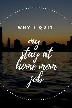 I quit my stay at home mom job. Here is why!