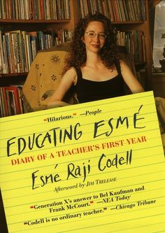 Educating Esme: Diary of a Teacher's First Year...I wouldn't be a teacher if it weren't for this book!