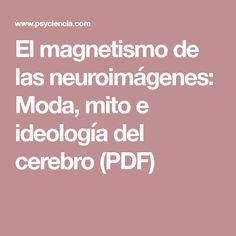El magnetismo de las neuroimágenes: Moda, mito e ideología del cerebro (PDF)