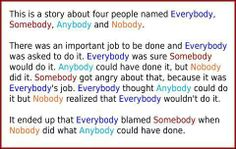 Somebody, Anybody, Everybody and Nobody...how true is this...