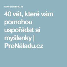 40 vět, které vám pomohou uspořádat si myšlenky | ProNáladu.cz Nordic Interior, Self Motivation, Karma, Meal Planning, Motivational Quotes, Health Fitness, Relax, Medical, How To Plan