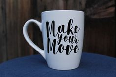 Make your Move Custom Mug | Coffee Mug | Motivational Mug | Inspire | Custom Gift | by RogueMagnoliaDesigns on Etsy