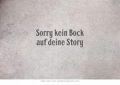 Sorry kein Bock auf deine Story