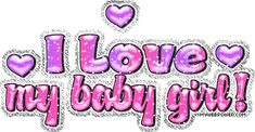 I love my baby girl graphics and comments Baby Girl Quotes, Country Girl Quotes, My Children Quotes, Quotes For Kids, I Love You Animation, Funny Christmas Photos, Funny Disney Shirts, Funny Pictures For Kids, Gif Pictures
