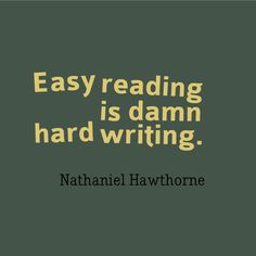 """Appreciate what you've enjoyed reading by showing your support for the writer. """"Easy reading is damn hard writing."""" - Nathaniel Hawthorne"""