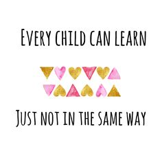 Every child can learn, just not in the same way... teaching quotes, educational, education, teacher, learning, developing, motivational, inspirational, children, students, school, be the reason, love your job, smile, happiness, differentiation