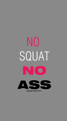 If you don't squeeze your gluteus, no one else will want to! LOL