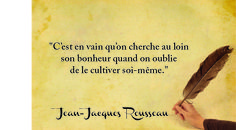 Jean-Jacques Rousseau It is vain to seek happiness in the distance when we forget to cultivate ourselves.