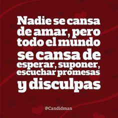 """""""Nadie se cansa de #Amar, pero todo el mundo se cansa de esperar, suponer, escuchar promesas y disculpas"""". @candidman #Frases #Desamor"""