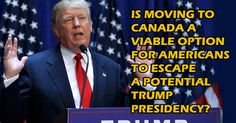 Is Moving to Canada a viable option for Americans to Escape a Potential Trump Presidency?