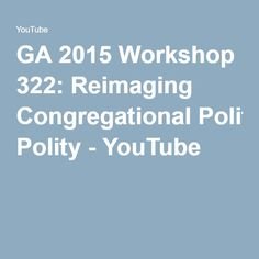 GA 2015 Workshop 322: Reimaging Congregational Polity - YouTube