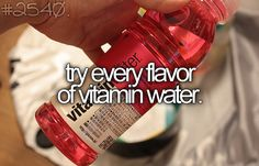 Try Every Flavor Of Vitamin Water.