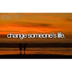 Change someone's life...Check!!