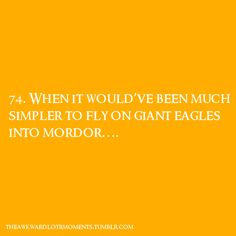 The Awkward Lord of the Rings Moments - although, we must remember, giant eagles are not a form of public transportation, but you do think they would just fly them half way.