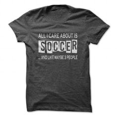 Awesome Tee All I Care About Is Soccer T shirts