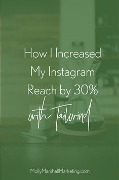 How I Increased My #Instagram Reach by 30% with #Tailwind! // Molly Marshall Marketing