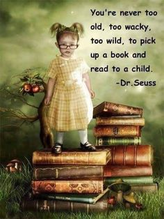 You're never too old, too wacky, too wild, to pick up a book and read to a child. Seuss Take time today to read to a child. It's the best gift of time and love you can give any child. I Love Books, Good Books, Books To Read, My Books, Blog Da Ju, Dr Seuss, Image Citation, Never Too Old, Lectures